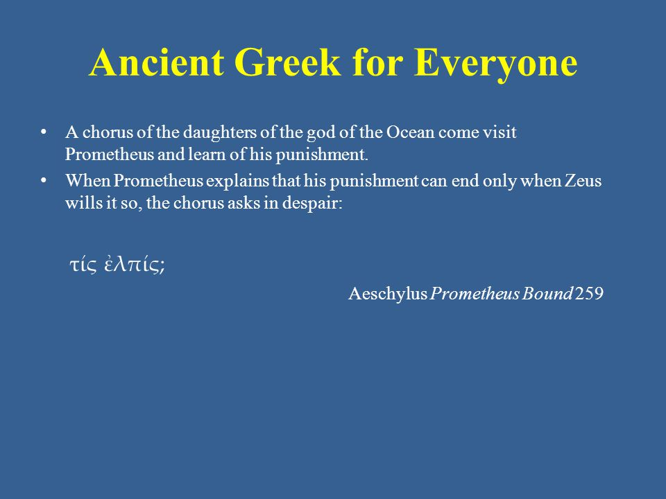 Ancient Greek for Everyone During the Trojan War, the great Greek warrior Ajax becomes embroiled in a controversy and eventually commits suicide.