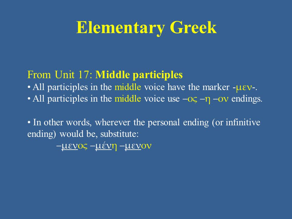 Elementary Greek From Unit 17: Middle participles All participles in the middle voice have the marker - μεν -. All participles in the middle voice use