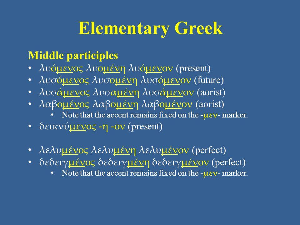 Elementary Greek Middle participles λυόμενος λυομένη λυόμενον (present) λυσόμενος λυσομένη λυσόμενον (future) λυσάμενος λυσαμένη λυσάμενον (aorist) λα