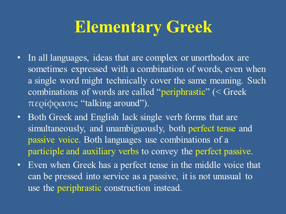 Elementary Greek In all languages, ideas that are complex or unorthodox are sometimes expressed with a combination of words, even when a single word m