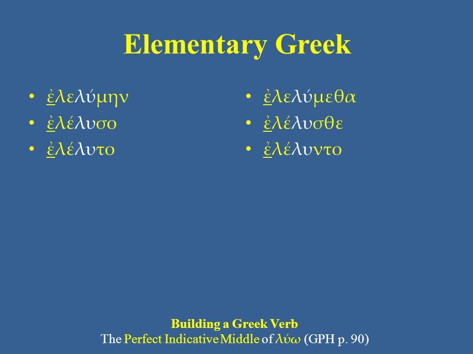 Elementary Greek The Perfect System Greek often expresses the passive of the perfect system using periphrastic constructions: ὁ νόμος ἐγέγραπτο.