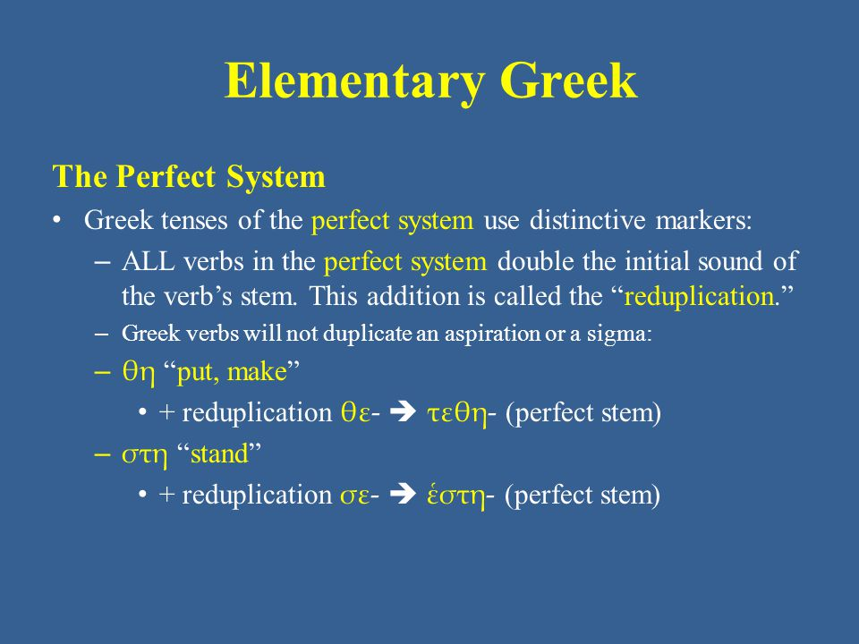 Elementary Greek The Perfect System Greek tenses of the perfect system use distinctive markers: – ALL verbs in the perfect system double the initial s