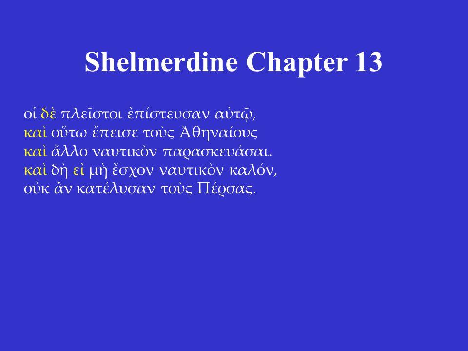 Shelmerdine Chapter 13 οἱ δὲ πλεῖστοι ἐπίστευσαν αὐτῷ, καὶ οὕτω ἔπεισε τοὺς Ἀθηναίους καὶ ἄλλο ναυτικὸν παρασκευάσαι.