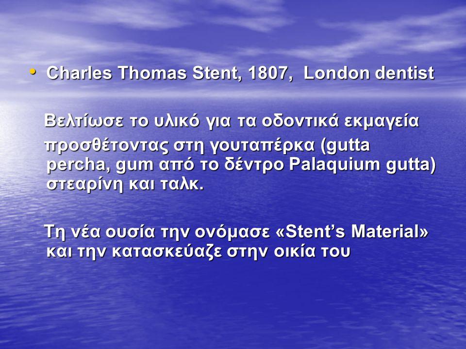 Charles Thomas Stent, 1807, London dentist Charles Thomas Stent, 1807, London dentist Βελτίωσε το υλικό για τα οδοντικά εκμαγεία Βελτίωσε το υλικό για