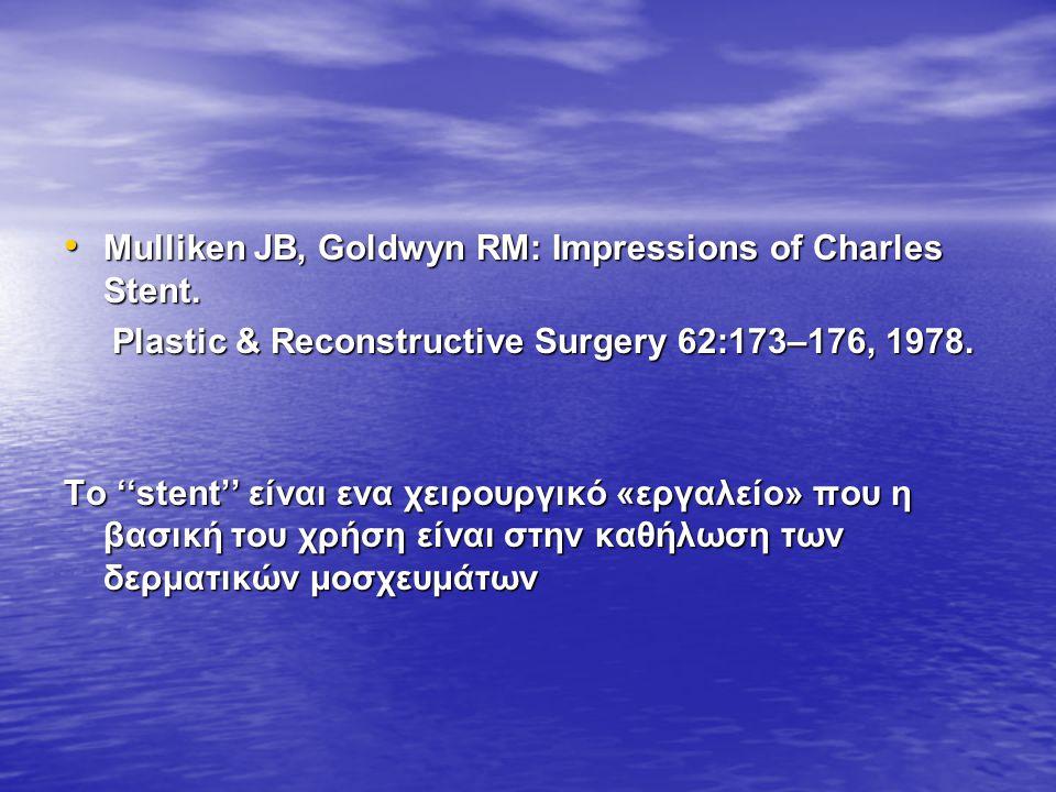 Mulliken JB, Goldwyn RM: Impressions of Charles Stent. Mulliken JB, Goldwyn RM: Impressions of Charles Stent. Plastic & Reconstructive Surgery 62:173–