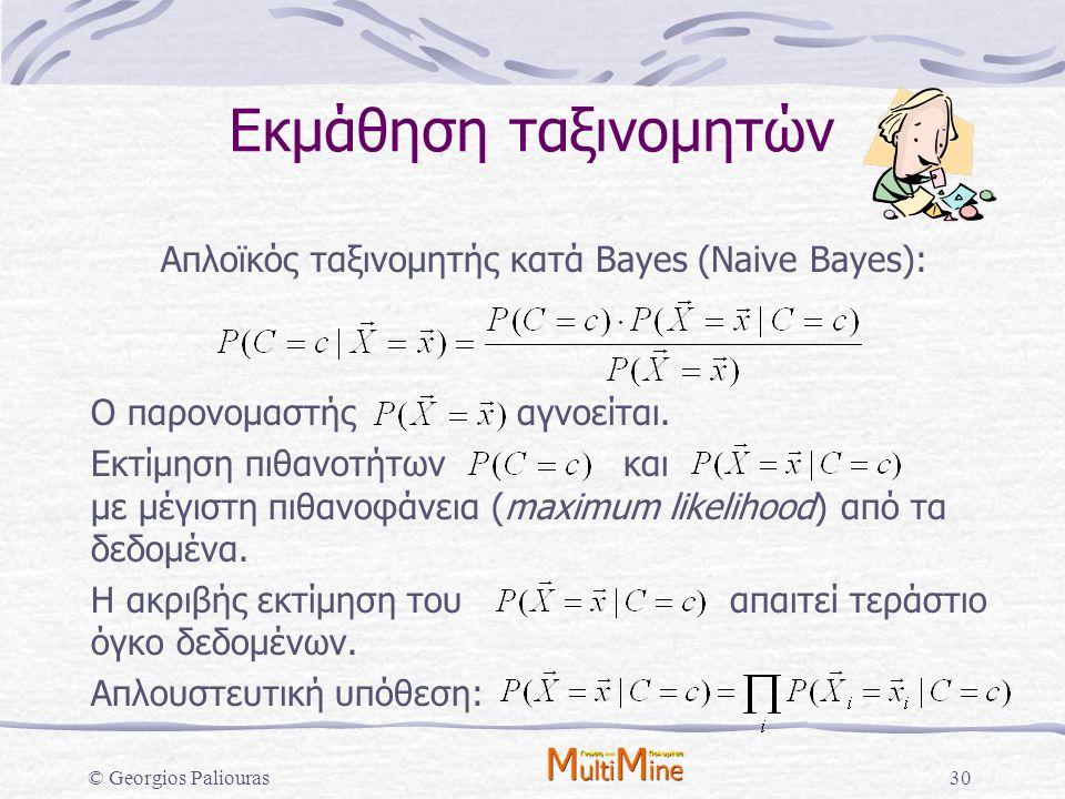 © Georgios Paliouras30 Εκμάθηση ταξινομητών Απλοϊκός ταξινομητής κατά Bayes (Naive Bayes): Ο παρονομαστής αγνοείται. Εκτίμηση πιθανοτήτων και με μέγισ