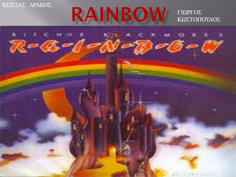  Οι Rainbow είναι το συγκρότημα που δημιούργησε ο κιθαρίστας Ritchie Blackmore αμέσως μετά την αποχώρηση του από τους Deep Purple, μαζί με τέσσερα πρώην μέλη του συγκροτήματος Elf.