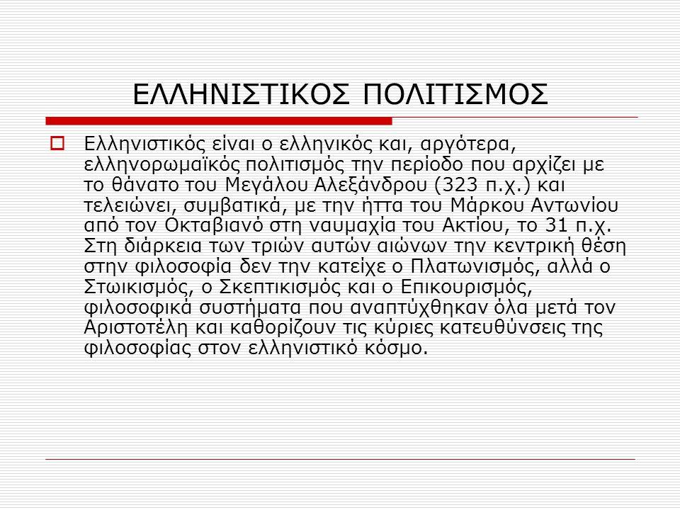 ΕΛΛΗΝΙΣΤΙΚΟΣ ΠΟΛΙΤΙΣΜΟΣ  Ελληνιστικός είναι ο ελληνικός και, αργότερα, ελληνορωμαϊκός πολιτισμός την περίοδο που αρχίζει με το θάνατο του Μεγάλου Αλε