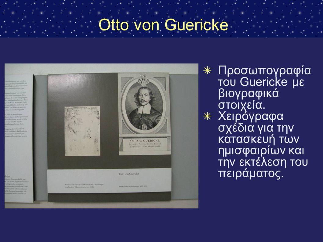 Otto von Guericke ✴ Προσωπογραφία του Guericke με βιογραφικά στοιχεία. ✴ Χειρόγραφα σχέδια για την κατασκευή των ημισφαιρίων και την εκτέλεση του πειρ