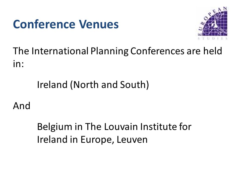 Conference Venues The International Planning Conferences are held in: Ireland (North and South) And Belgium in The Louvain Institute for Ireland in Europe, Leuven