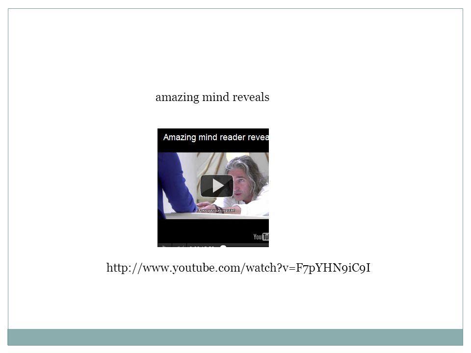 amazing mind reveals http://www.youtube.com/watch?v=F7pYHN9iC9I