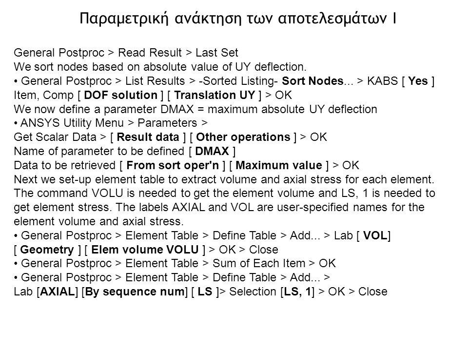 General Postproc > Read Result > Last Set We sort nodes based on absolute value of UY deflection. General Postproc > List Results > -Sorted Listing- S