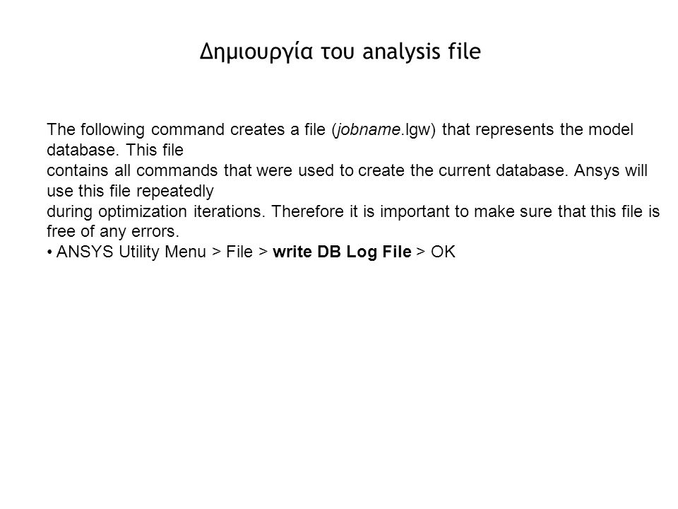 The following command creates a file (jobname.lgw) that represents the model database. This file contains all commands that were used to create the cu