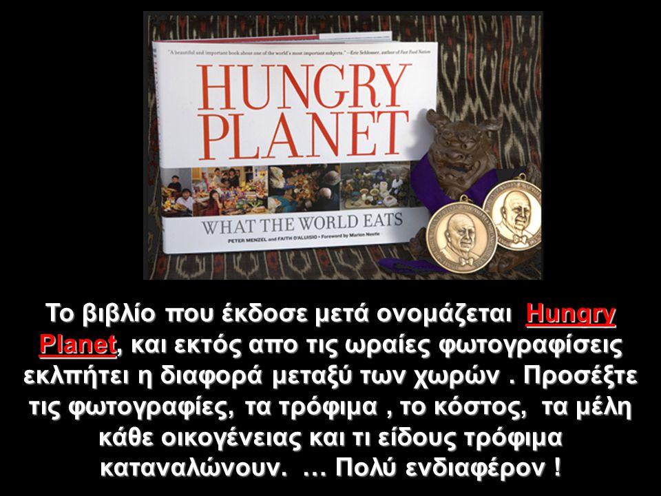 Το βιβλίο που έκδοσε μετά ονομάζεται Hungry Planet, και εκτός απο τις ωραίες φωτογραφίσεις εκλπήτει η διαφορά μεταξύ των χωρών. Προσέξτε τις φωτογραφί