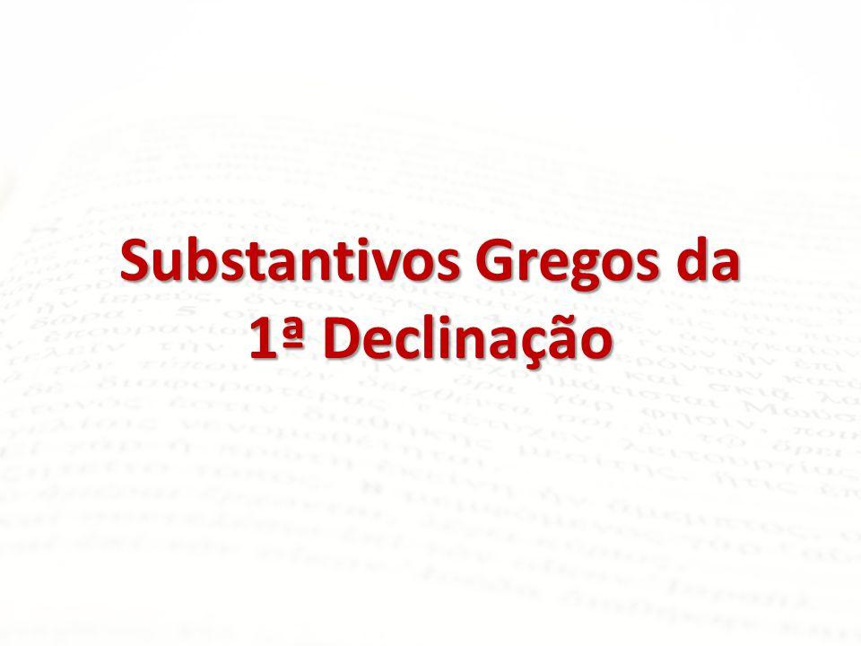 Substantivos Gregos da 1ª Declinação