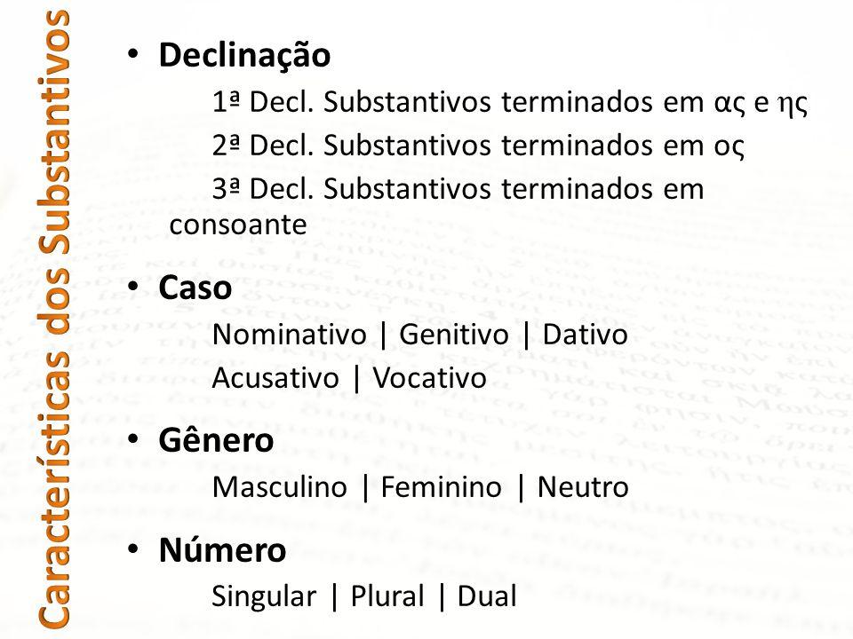 Declinação 1ª Decl. Substantivos terminados em ας e η ς 2ª Decl. Substantivos terminados em ος 3ª Decl. Substantivos terminados em consoante Caso Nomi