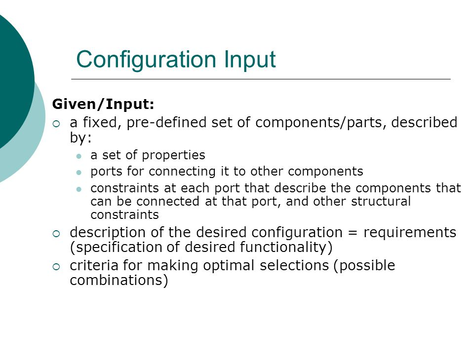Design (generalization of config.) Design = complex task with several logical parts: functionality system type general types of components configuration of types of components actual components values of the attributes of those components