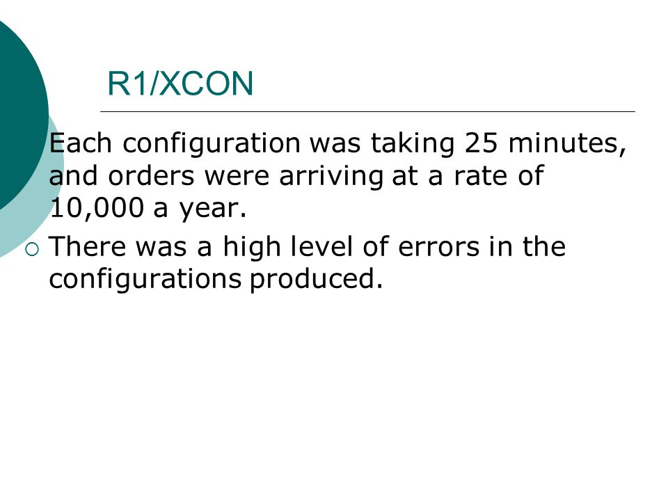 R1/XCON  Each configuration was taking 25 minutes, and orders were arriving at a rate of 10,000 a year.