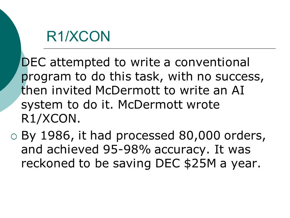 R1/XCON  DEC attempted to write a conventional program to do this task, with no success, then invited McDermott to write an AI system to do it.