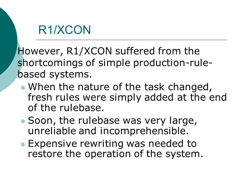 R1/XCON  However, R1/XCON suffered from the shortcomings of simple production-rule- based systems.
