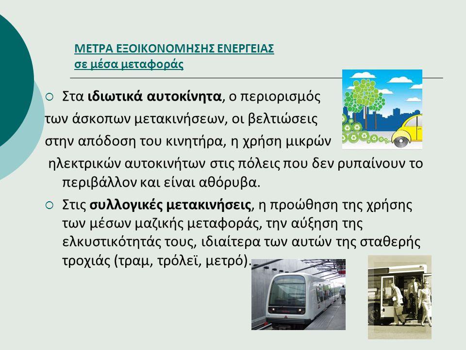 ΜΕΤΡΑ ΕΞΟΙΚΟΝΟΜΗΣΗΣ ΕΝΕΡΓΕΙΑΣ σε μέσα μεταφοράς  Στα ιδιωτικά αυτοκίνητα, ο περιορισμός των άσκοπων μετακινήσεων, οι βελτιώσεις στην απόδοση του κινη