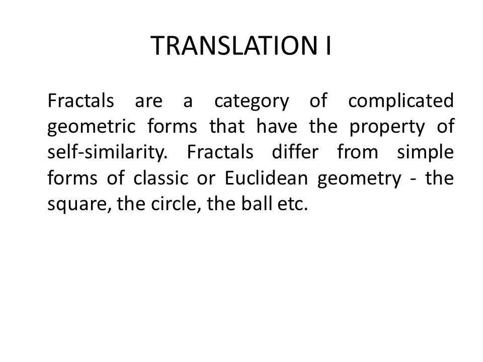 II Μπορεί να περιγράψουν πολλά αντικείμενα με ακανόνιστη μορφή ή χωρικά ανομοιόμοια φαινόμενα στην φύση, τα οποία δεν είναι δυνατόν να περιγραφούν με την ευκλείδεια γεωμετρία.