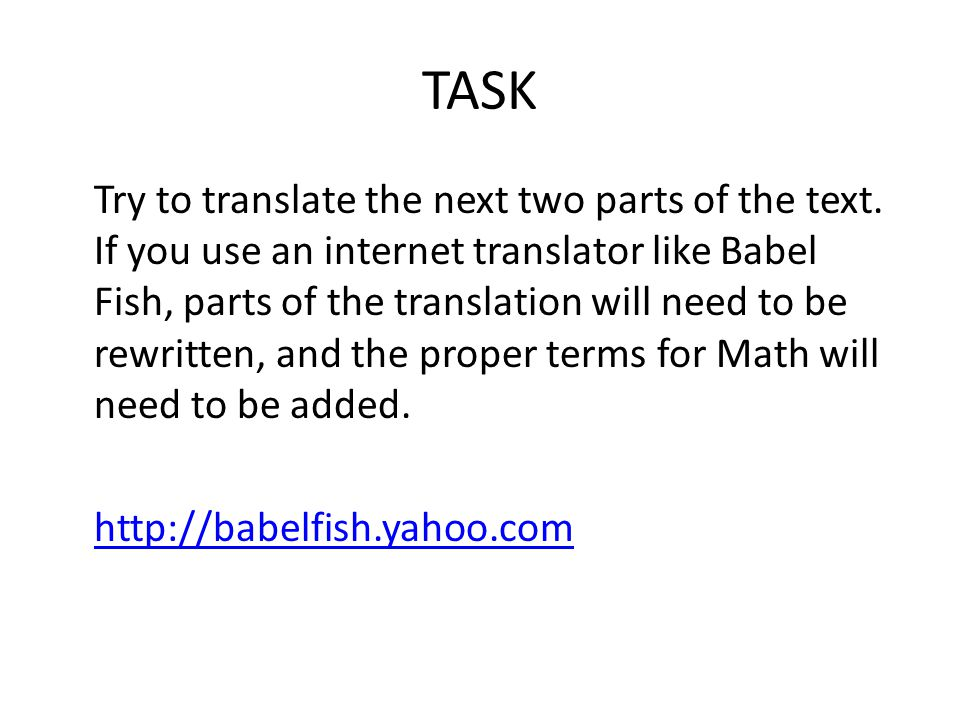 TASK Try to translate the next two parts of the text. If you use an internet translator like Babel Fish, parts of the translation will need to be rewr