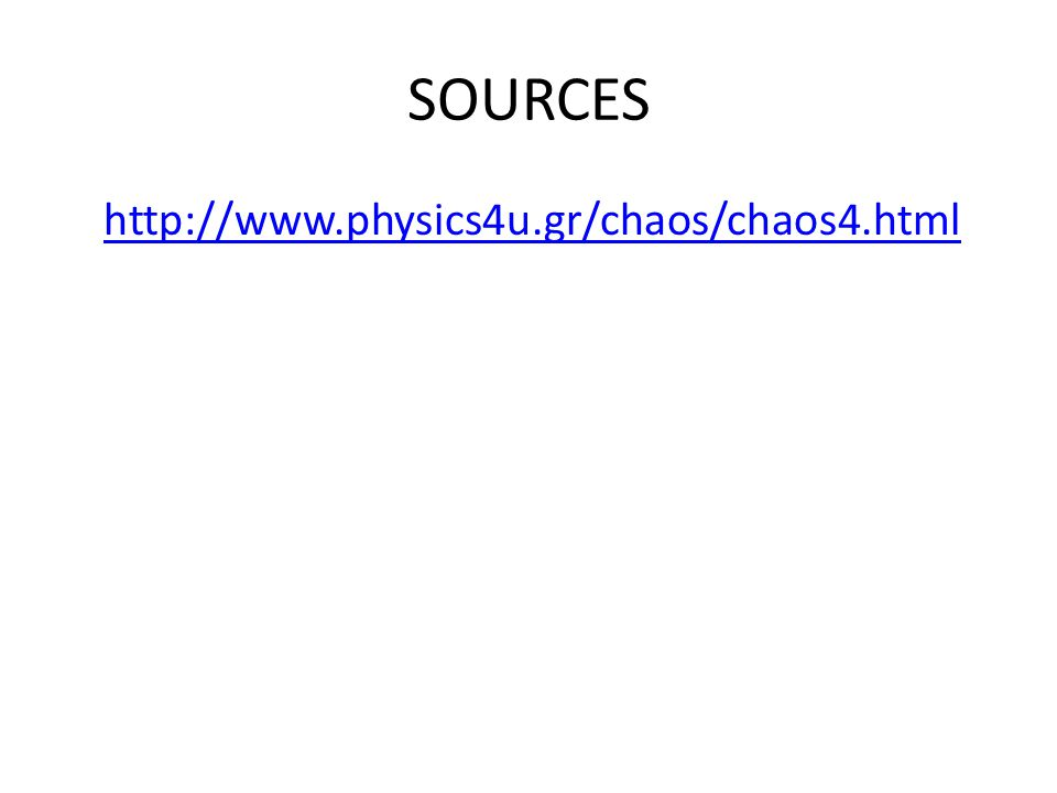 SOURCES http://www.physics4u.gr/chaos/chaos4.html