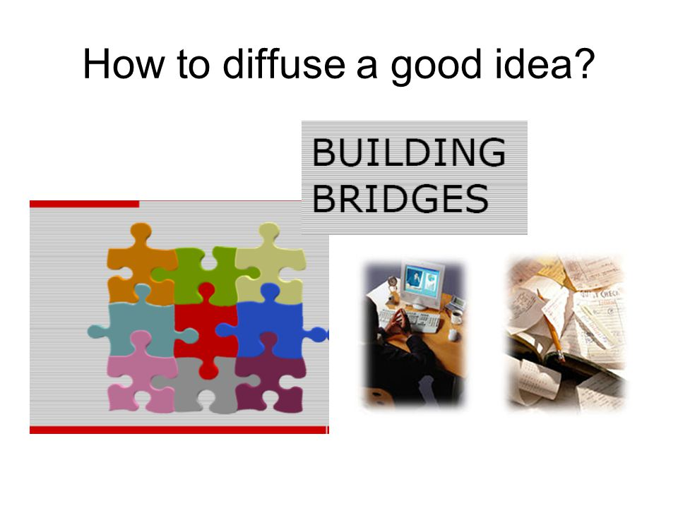 How to diffuse a good idea