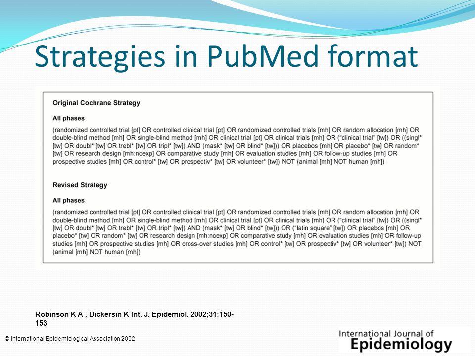 Strategies in PubMed format Robinson K A, Dickersin K Int.