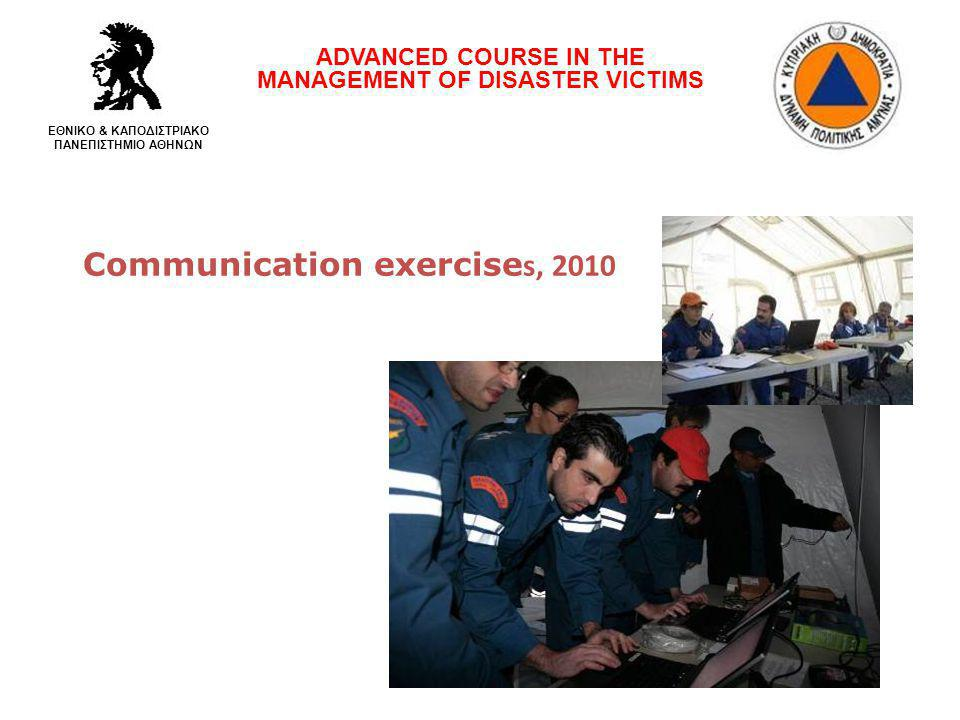 Communication exercise s, 2010 ADVANCED COURSE IN THE MANAGEMENT OF DISASTER VICTIMS ΕΘΝΙΚΟ & ΚΑΠΟΔΙΣΤΡΙΑΚΟ ΠΑΝΕΠΙΣΤΗΜΙΟ ΑΘΗΝΩΝ