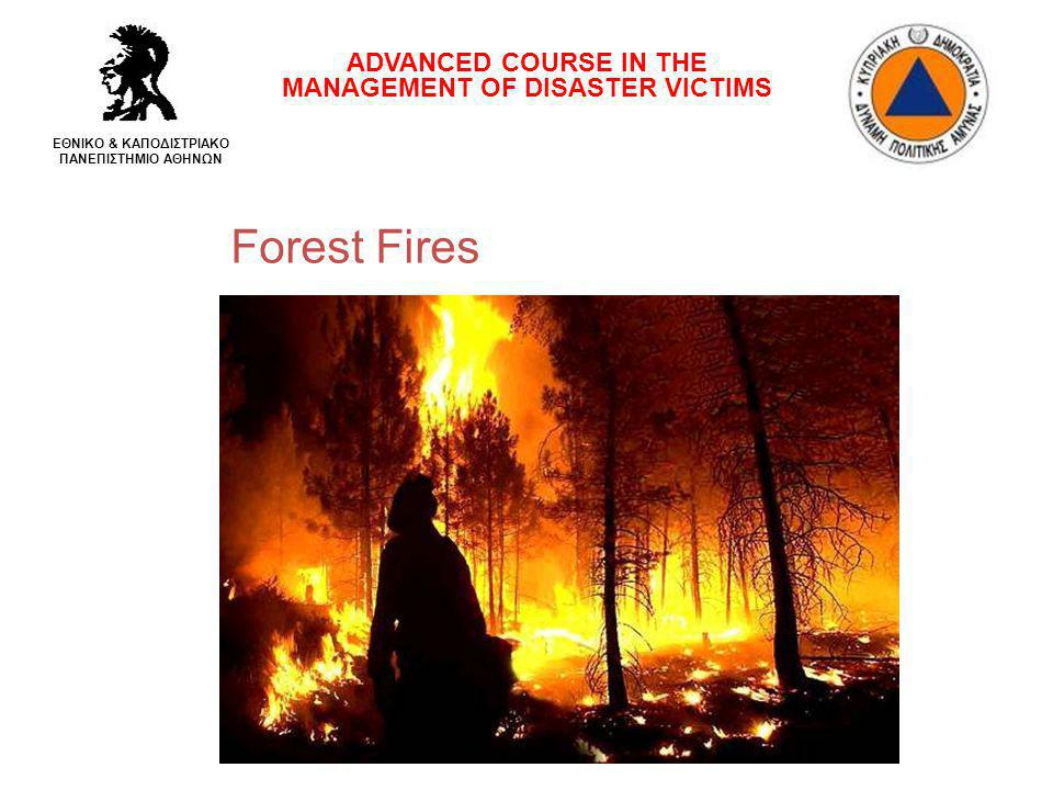 Forest Fires ADVANCED COURSE IN THE MANAGEMENT OF DISASTER VICTIMS ΕΘΝΙΚΟ & ΚΑΠΟΔΙΣΤΡΙΑΚΟ ΠΑΝΕΠΙΣΤΗΜΙΟ ΑΘΗΝΩΝ