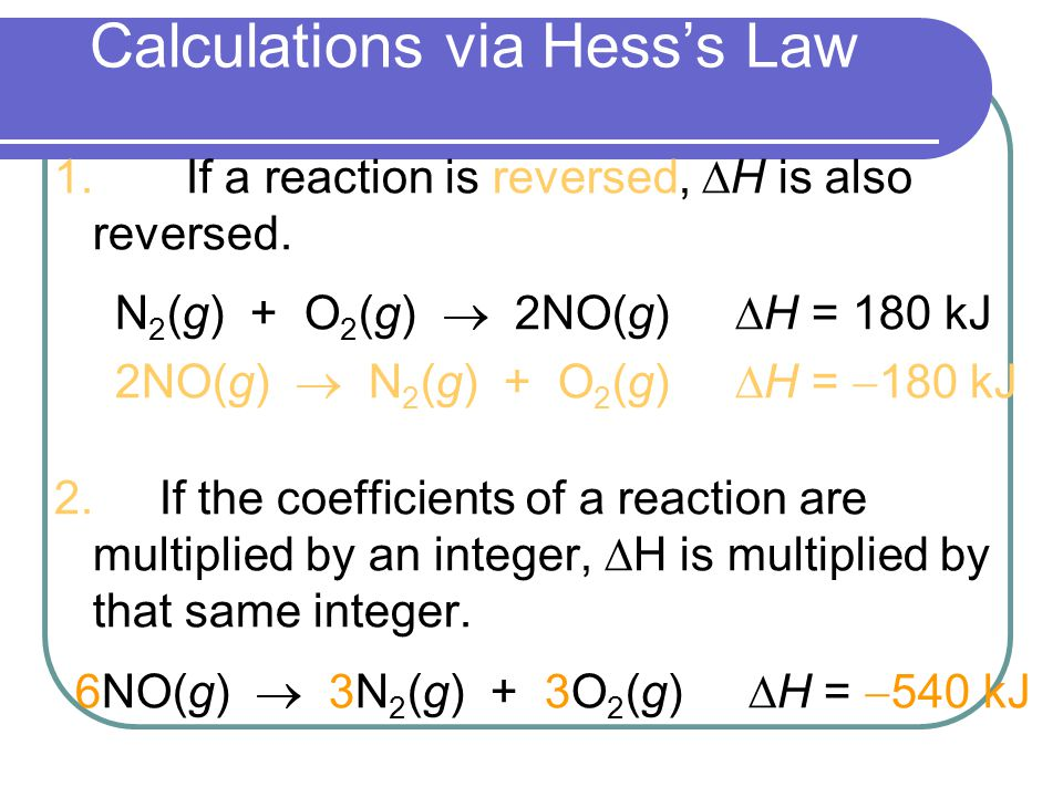 Calculations via Hess's Law 1. If a reaction is reversed,  H is also reversed.