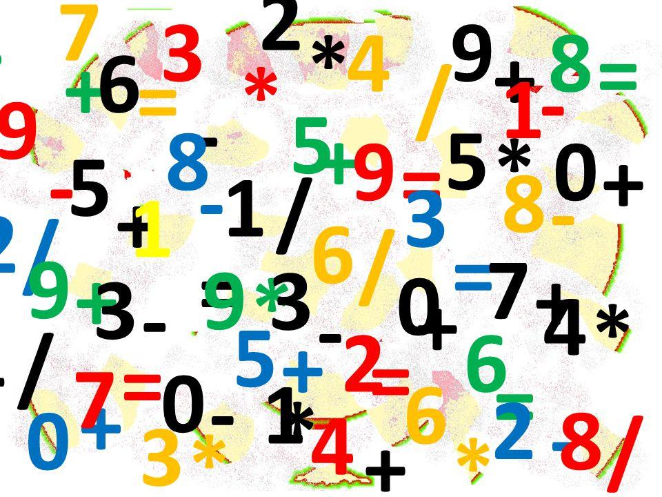 + - * / = + + - * + = * - * - / - = + - * * + * / / = - + * = = / + / - + + - = + = 4 8 3 6 6 7 9 0 9 5 3 5 3 1 3 4 8 8 0 2 4 6 0 3 2 8 9 6 5 2 7 7 1 0 1 1 4 5 9 2 9 1