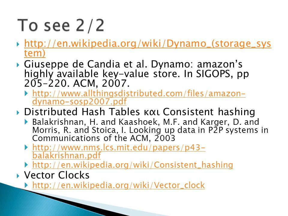  http://en.wikipedia.org/wiki/Dynamo_(storage_sys tem) http://en.wikipedia.org/wiki/Dynamo_(storage_sys tem)  Giuseppe de Candia et al. Dynamo: amaz