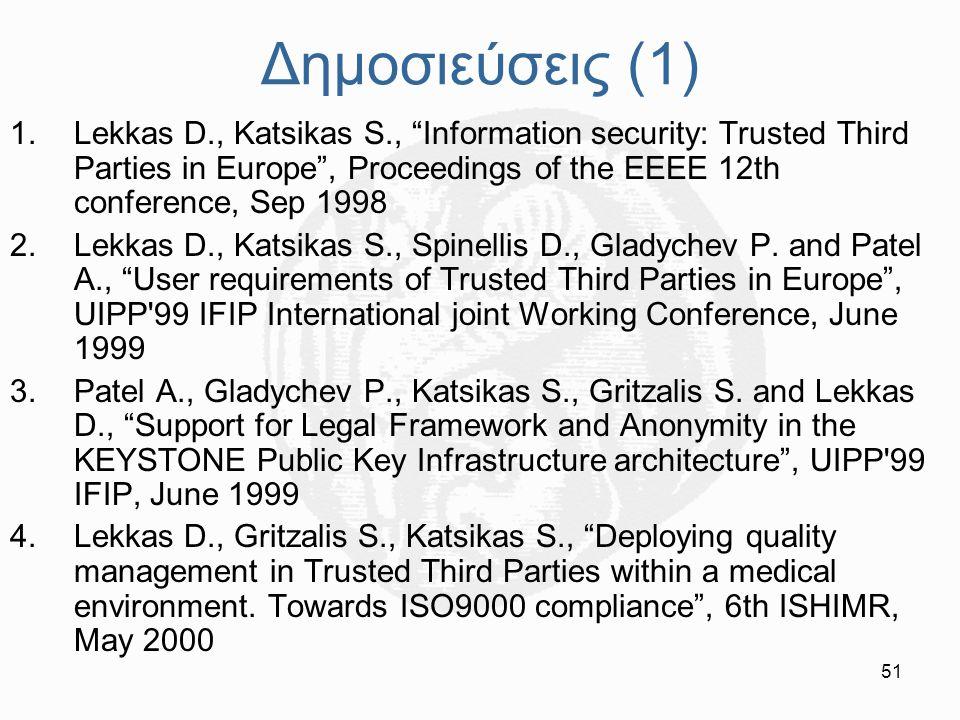 """51 Δημοσιεύσεις (1) 1.Lekkas D., Katsikas S., """"Information security: Trusted Third Parties in Europe"""", Proceedings of the EEEE 12th conference, Sep 19"""