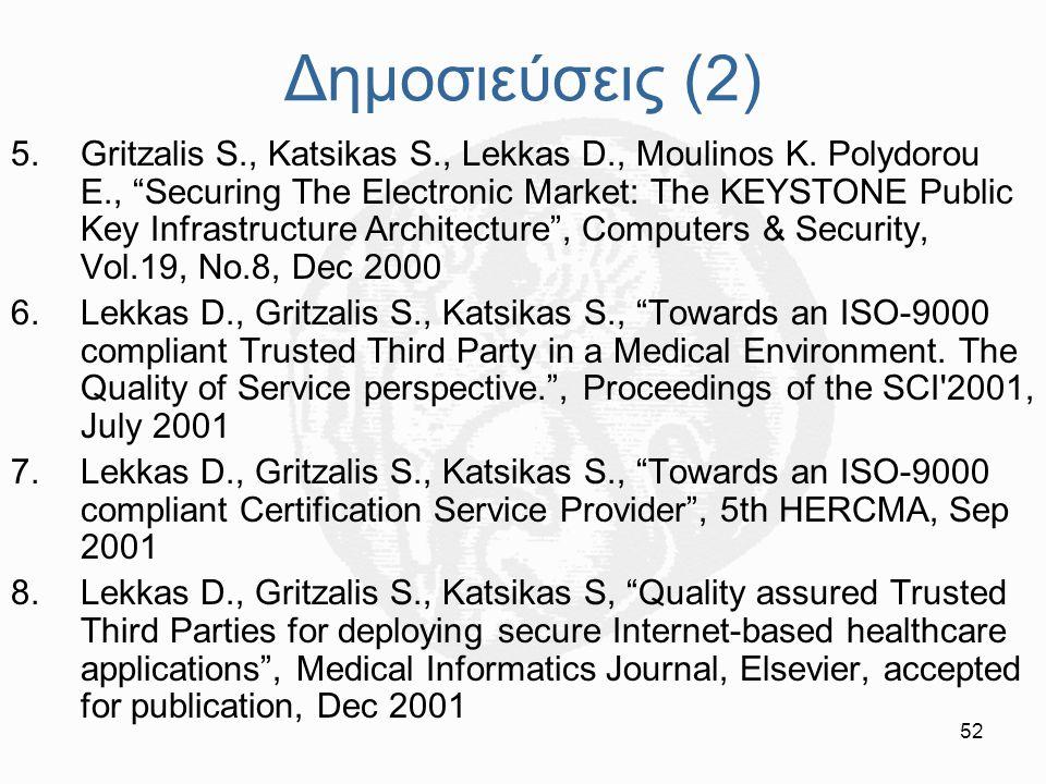 """52 Δημοσιεύσεις (2) 5.Gritzalis S., Katsikas S., Lekkas D., Moulinos K. Polydorou E., """"Securing The Electronic Market: The KEYSTONE Public Key Infrast"""
