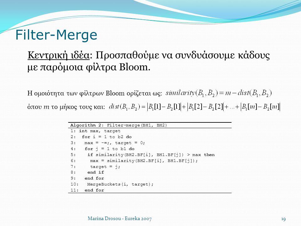 Filter-Merge  Κεντρική ιδέα: Προσπαθούμε να συνδυάσουμε κάδους με παρόμοια φίλτρα Bloom.  Η ομοιότητα των φίλτρων Bloom ορίζεται ως: όπου m το μήκος