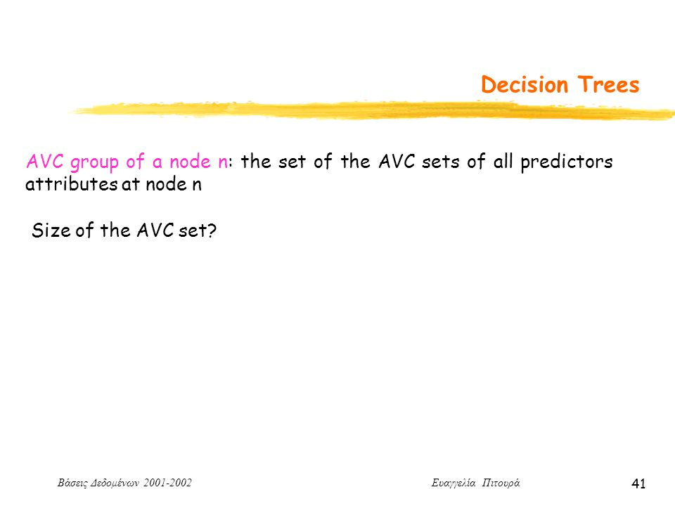 Βάσεις Δεδομένων 2001-2002 Ευαγγελία Πιτουρά 41 Decision Trees Size of the AVC set.