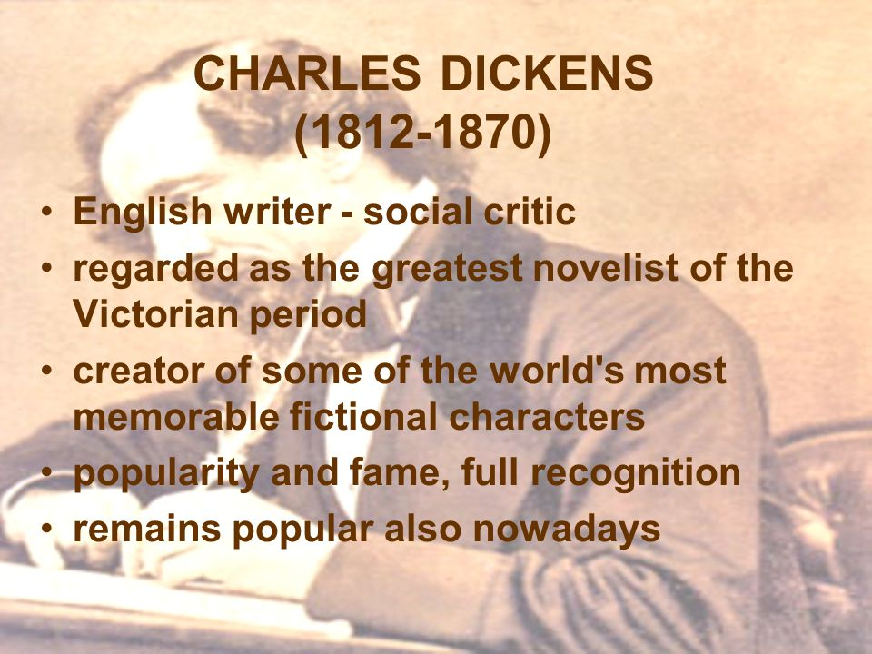 CHARLES DICKENS (1812-1870) English writer - social critic regarded as the greatest novelist of the Victorian period creator of some of the world's mo