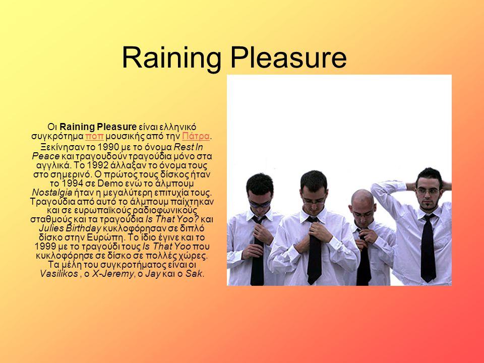 Raining Pleasure Οι Raining Pleasure είναι ελληνικό συγκρότημα ποπ μουσικής από την Πάτρα.ποπΠάτρα Ξεκίνησαν το 1990 με το όνομα Rest In Peace και τρα