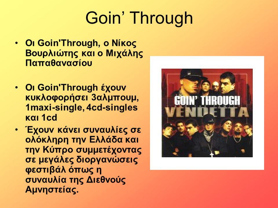 Goin' Through Οι Goin'Through, ο Νίκος Βουρλιώτης και ο Μιχάλης Παπαθανασίου Οι Goin'Through έχουν κυκλοφορήσει 3αλμπουμ, 1maxi-single, 4cd-singles κα