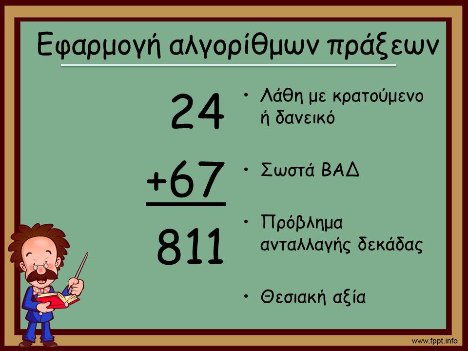 24 +67 811 Λάθη με κρατούμενο ή δανεικό Σωστά ΒΑΔ Πρόβλημα ανταλλαγής δεκάδας Θεσιακή αξία Εφαρμογή αλγορίθμων πράξεων