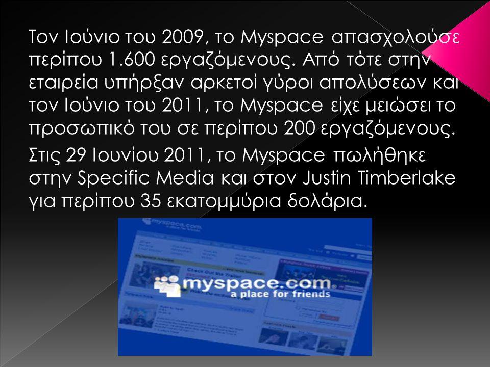 Τον Ιούνιο του 2009, το Myspace απασχολούσε περίπου 1.600 εργαζόμενους. Από τότε στην εταιρεία υπήρξαν αρκετοί γύροι απολύσεων και τον Ιούνιο του 2011