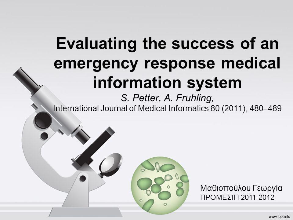 Evaluating the success of an emergency response medical information system S. Petter, A. Fruhling, International Journal of Medical Informatics 80 (20