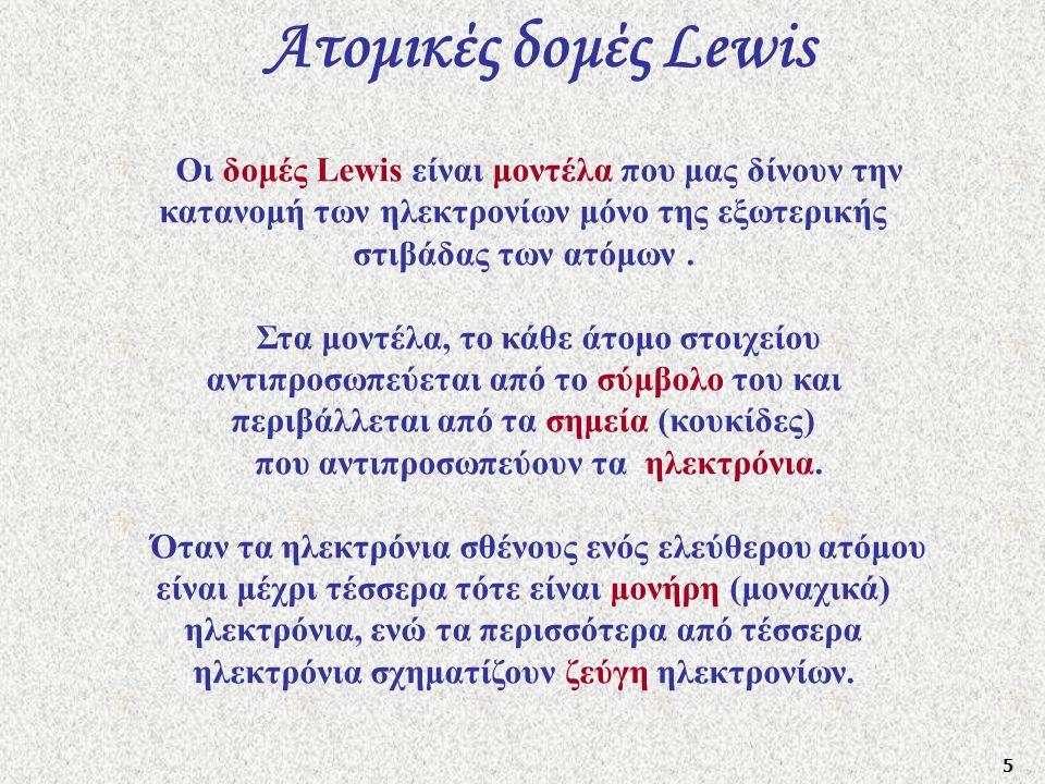 5 Ατομικές δομές Lewis Οι δομές Lewis είναι μοντέλα που μας δίνουν την κατανομή των ηλεκτρονίων μόνο της εξωτερικής στιβάδας των ατόμων. Στα μοντέλα,