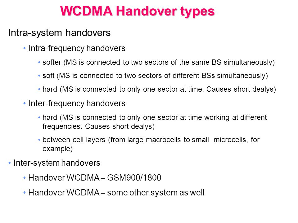 Intra-system handovers Intra-frequency handovers softer (MS is connected to two sectors of the same BS simultaneously) soft (MS is connected to two se