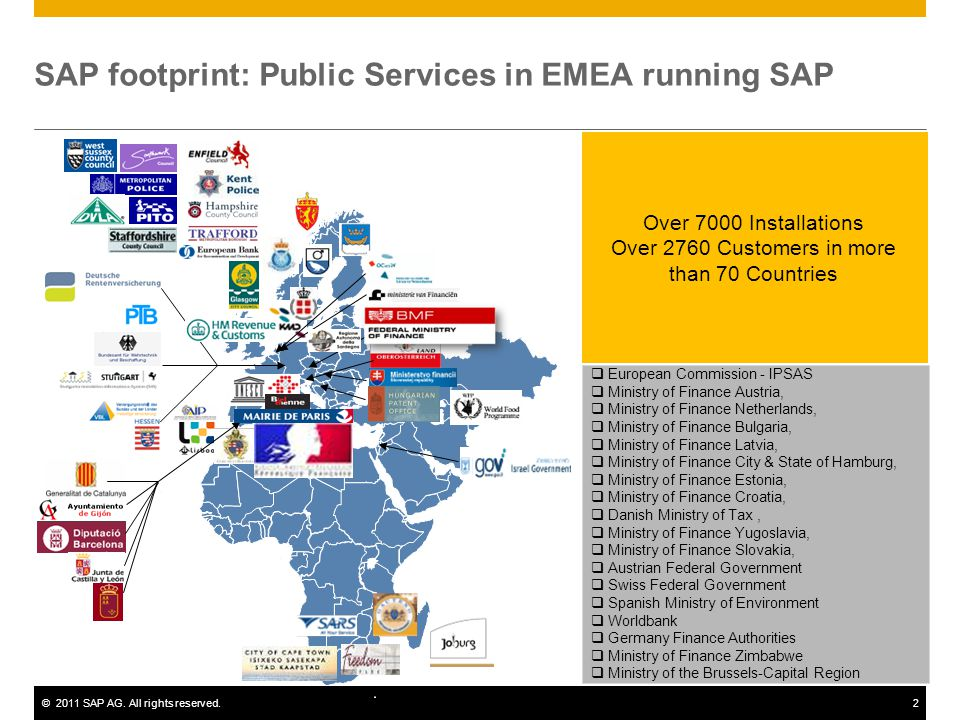 ©2011 SAP AG. All rights reserved.2 Over 7000 Installations Over 2760 Customers in more than 70 Countries  European Commission - IPSAS  Ministry of