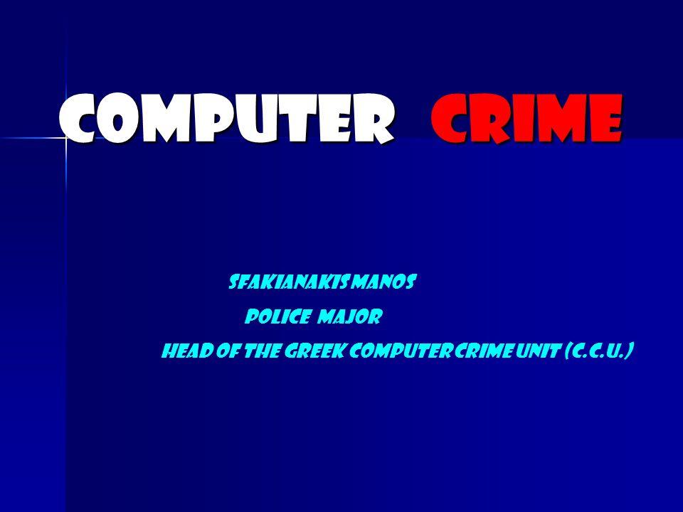 Computer crime SFAKIANAKIS MANOS POLICE MAJOR Head of the Greek Computer Crime Unit (C.C.U.)