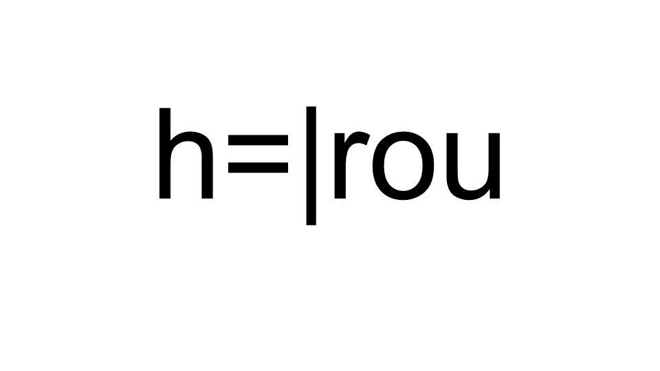 h=|rou